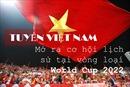 Tuyển Việt Nam mở ra cơ hội lịch sử tại vòng loại World Cup 2022