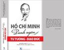 Ra mắt cuốn sách 'Hồ Chí Minh: Danh ngôn Tư tưởng - Đạo đức'