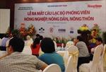 Ra mắt CLB phóng viên nông nghiệp, nông dân, nông thôn