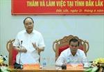 Thủ tướng đề nghị Đắk Lắk tái cơ cấu kinh tế thực chất hơn
