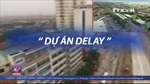 """Khắc phục tình trạng """"tiến độ delay"""" của các công trình giao thông"""