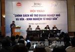 Việt Nam - Nhật Bản chia sẻ kinh nghiệm hỗ trợ doanh nghiệp nhỏ và vừa