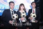 Cầu thủ Đinh Thanh Trung đạt danh hiệu Quả bóng Vàng Việt Nam năm 2017