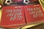 Cuốn sách 'Trái bóng lăn giữa đời tôi': Cách tiếp cận một phần sự thật về bóng đá