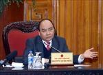 Thủ tướng Nguyễn Xuân Phúc: Chống trì trệ trong các cơ quan nhà nước