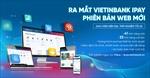Ra mắt VietinBank iPay phiên bản Web mới