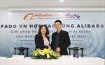 Alibaba và Fado hợp tác mở kênh thương mại mới hỗ trợ doanh nghiệp Việt