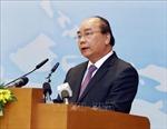 Thủ tướng: Hội nhập quốc tế khẳng định về đất nước, con người Việt Nam