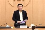 Bí thư Thành ủy Hà Nội: Tuyệt đối không được chủ quan, lơ là trong phòng chống dịch COVID-19