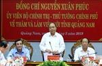 Thủ tướng: Quảng Nam phải tăng quy mô nền kinh tế gấp 2 lần sau 5 năm nữa