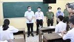 Quảng Nam triển khai biện pháp phòng dịch chặt chẽ, đảm bảo an toàn cho kỳ thi