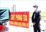 Chống dịch COVID-19 ở Nghệ An: Kịp thời, quyết liệt, dựa vào dân