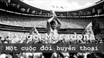 Diego Maradona: Một cuộc đời huyền thoại