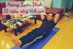Nhà vô địch Olympic Hoàng Xuân Vinh truyền thông điệp 15 ngày sống tích cực