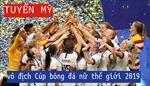Tuyển Mỹ vượt qua Hà Lan, bảo vệ thành công ngôi vô địch Cúp bóng đá nữ thế giới 2019