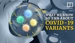 4 biến thể nguy hiểm nhất của virus SARS-CoV-2