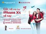 Đặt vé máy bay trên ứng dụng Agribank E-Mobile Banking, cơ hội trúng ngay iPhone Xs