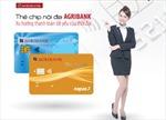Agribank triển khai phát hành thẻ chip nội địa trên toàn hệ thống