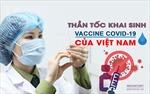 Thần tốc khai sinh vaccine COVID-19 của Việt Nam