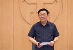 Hà Nội: Thường trực Thành ủy họp với Ban chỉ đạo phòng chống COVID-19