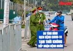 Toàn cảnh Bệnh viện K cơ sở Tân Triều sau lệnh phong tỏa