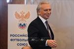 Liên đoàn bóng đá Nga bầu Chủ tịch mới