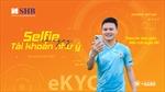 'Selfie'có ngay tài khoản như ý cùng SHB