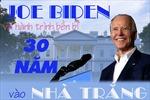 Joe Biden và hành trình bền bỉ 30 năm tới Nhà Trắng