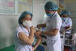 Vĩnh Long và Nghệ Antriển khai tiêm vaccine phòng COVID-19 đợt 1