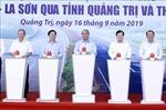 Thủ tướng Nguyễn Xuân Phúc phát lệnh khởi công tuyến Cam Lộ - La Sơn