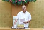 Thủ tướng: Giải quyết các nhu cầu nhập cảnh, xuất cảnh chính đáng và thiết thực