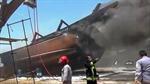 Video cận cảnh vụ 7 tàu tại cảng Iran cháy ngùn ngụt