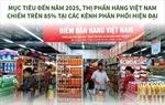 Giữ thế mạnh thị phần hàng Việt Nam tại các kênh phân phối