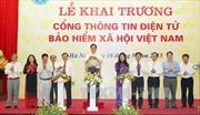 Khai trương Cổng thông tin điện tử Bảo hiểm xã hội Việt Nam