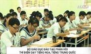 Bộ Giáo dục phản hồi thí điểm dạy tiếng Nga, Trung