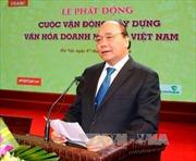 """Thủ tướng phát động cuộc vận động """"Xây dựng văn hóa doanh nghiệp Việt Nam"""""""