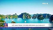 Việt Nam lọt top địa điểm đáng lựa chọn năm 2017