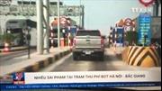 Nhiều sai phạm tại trạm thu phí BOT Hà Nội - Bắc Giang