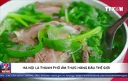 Telegraph: Hà Nội là thành phố ẩm thực số 2 thế giới