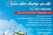 'Ngàn dặm thưởng cùng thẻ VietinBank'