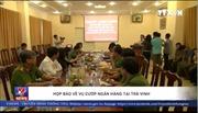 Nhiều tình tiết bất ngờ trong vụ cướp ngân hàng Vietcombank ở Trà Vinh
