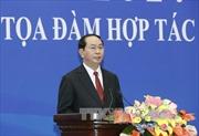Chủ tịch nước Trần Đại Quang dự Tọa đàm Hợp tác kinh tế, thương mại Việt - Trung