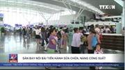 Sân bay Nội Bài bắt đầu sửa chữa, nâng công suất