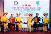 Bế mạc Gặp gỡ hữu nghị thanh niên Việt Nam - Campuchia