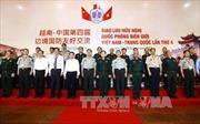 Hợp tác quốc phòng góp phần ổn định, phát triển khu vực biên giới Việt - Trung