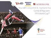 Mua sắm cùng thẻ Agribank Visa cơ hội nhận vé xem Fifa World Cup