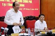 Kiểm tra việc thực hiện nhiệm vụ, chỉ đạo của Chính phủ, Thủ tướng tại tỉnh Thái Bình