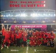 Ra mắt sách và triển lãm ảnh '2018 - Dấu ấn lịch sử bóng đá Việt Nam'