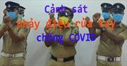 Cảnh sát Ấn Độ tung điệu nhảy rửa tay chống COVID-19