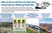 Những dự án nổi bật của Việt Nam trong hợp tác Mekong-Nhật Bản